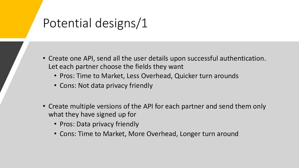 Potential designs/1 • Create one API, send all ...