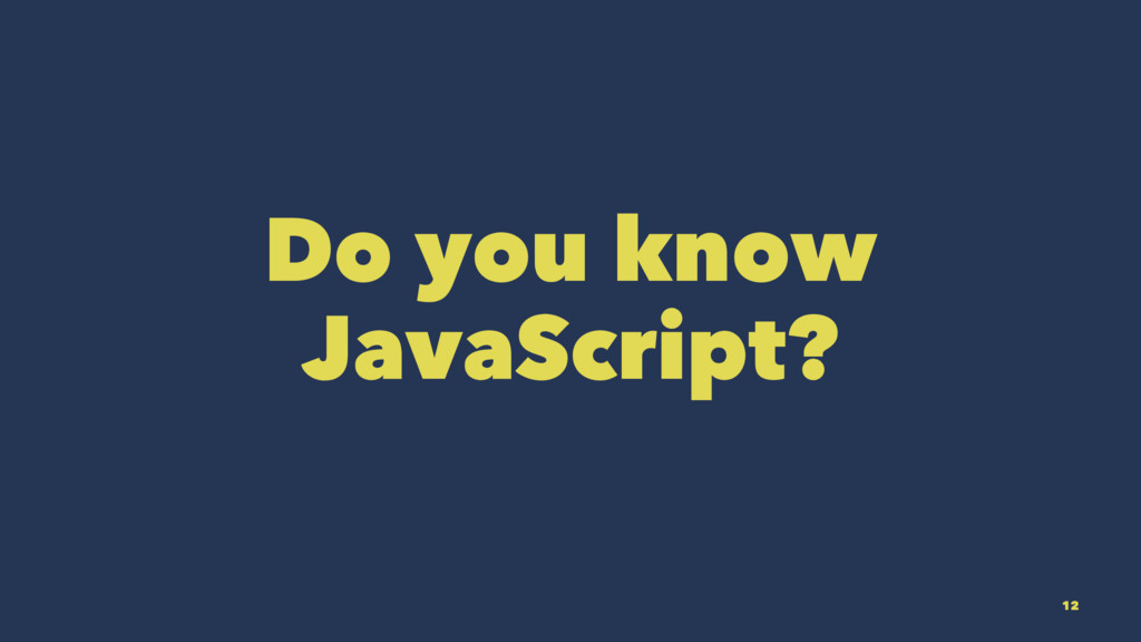 Do you know JavaScript? 12