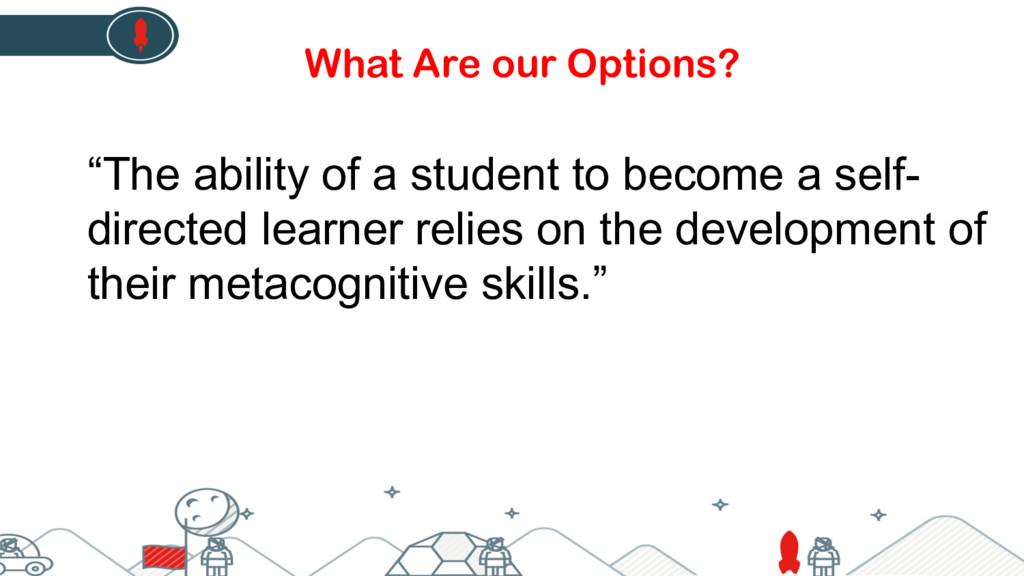 """""""The ability of a student to become a self- dir..."""