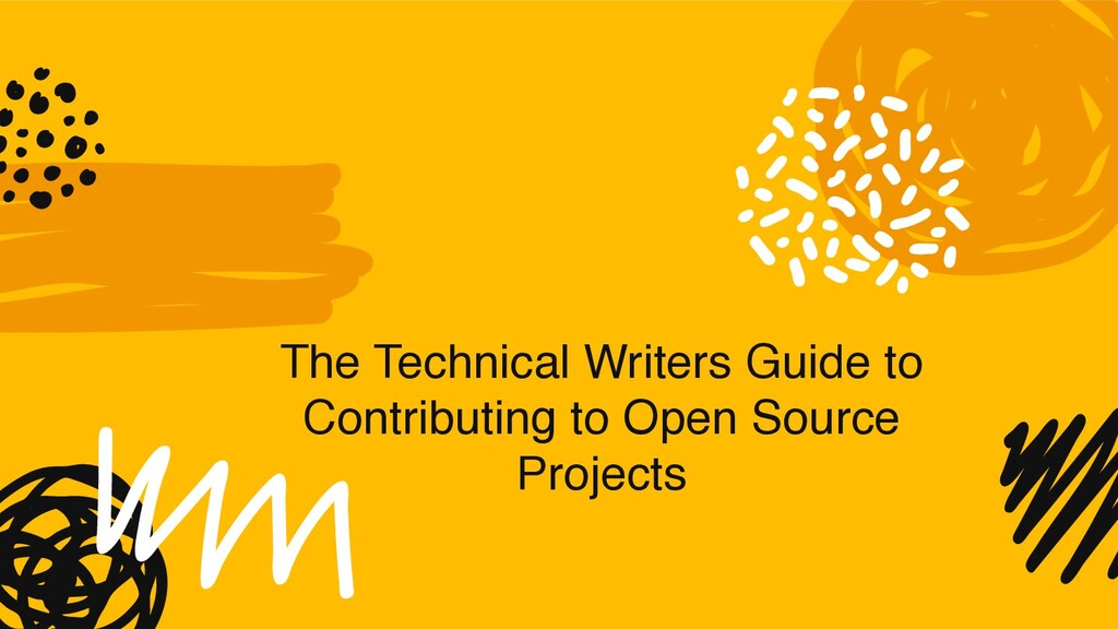 The Technical Writers Guide to Contributing to ...