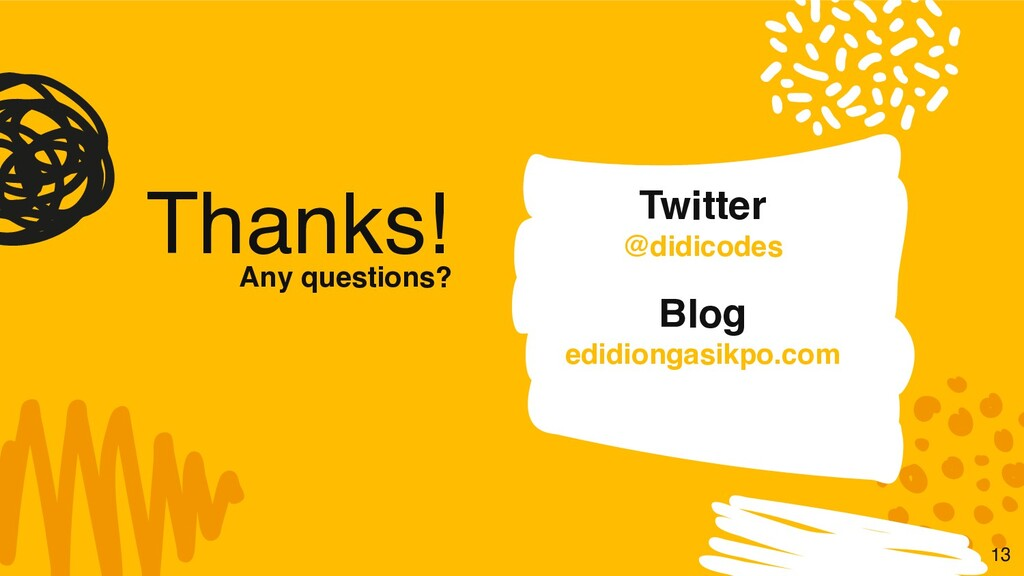 13 Thanks! Any questions? Blog edidiongasikpo....