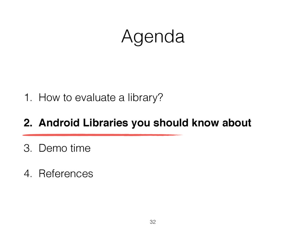 Agenda 1. How to evaluate a library? 2. Android...