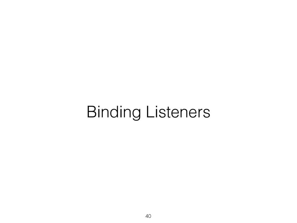 Binding Listeners 40
