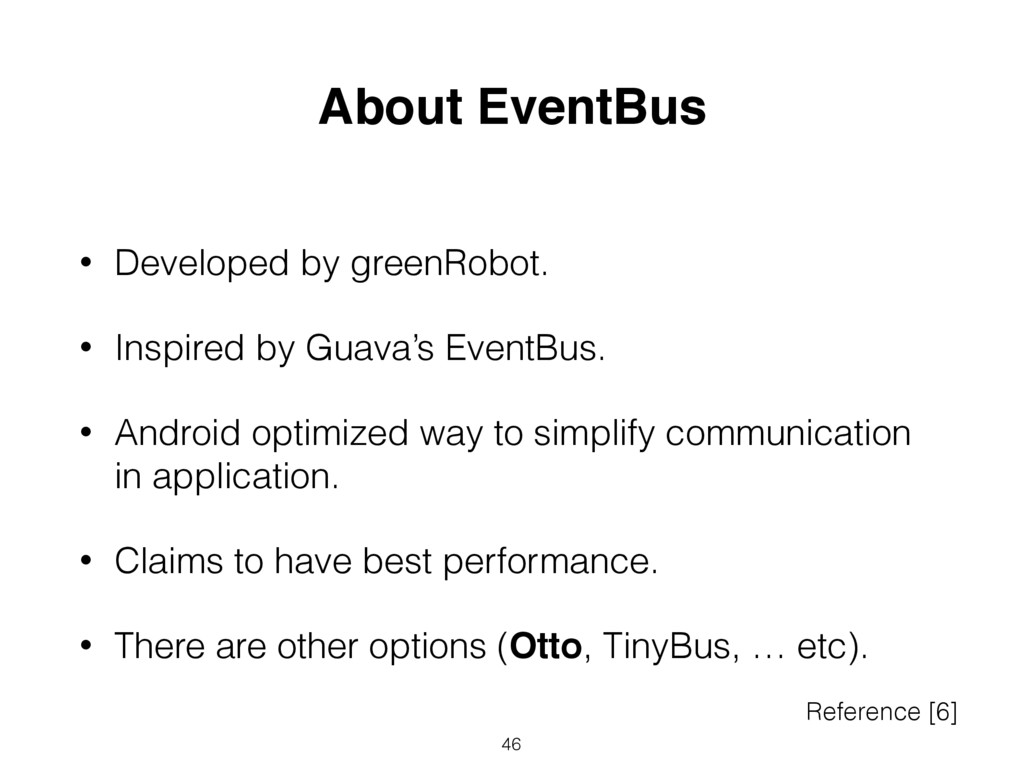 • Developed by greenRobot. • Inspired by Guava'...