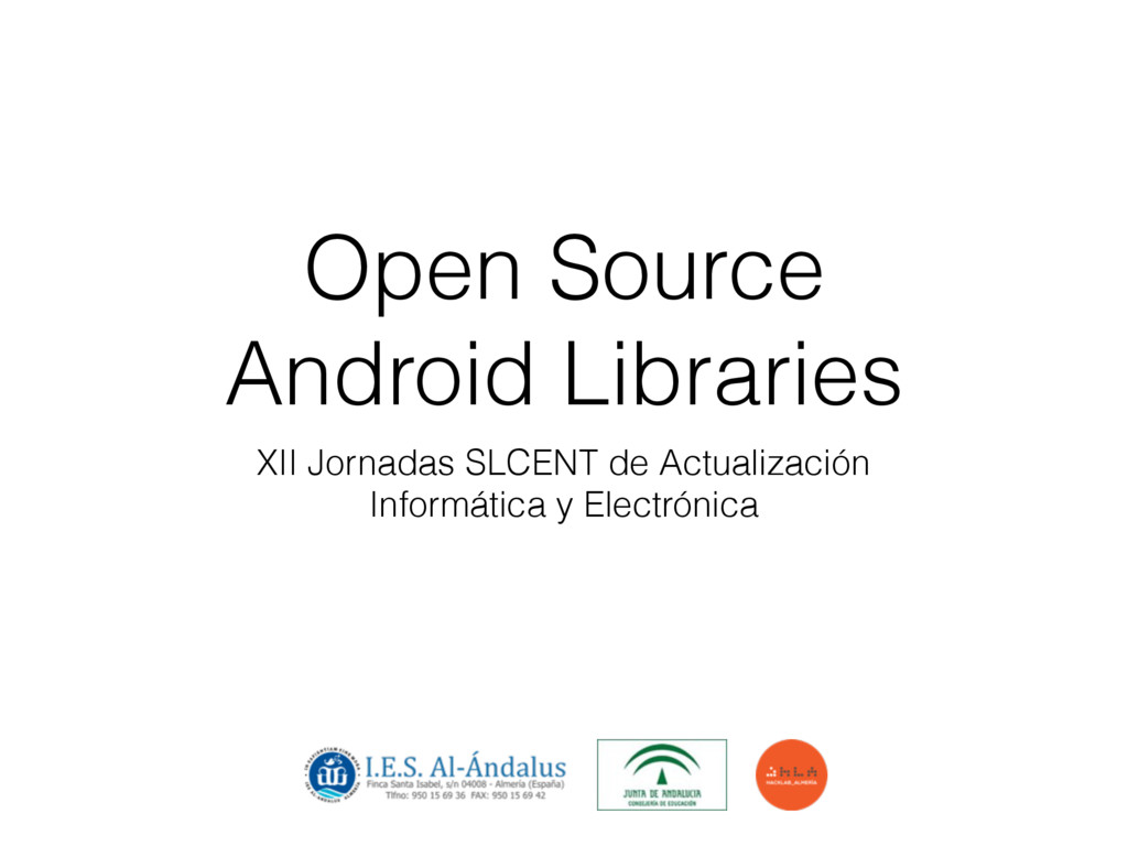 Open Source Android Libraries XII Jornadas SLCE...