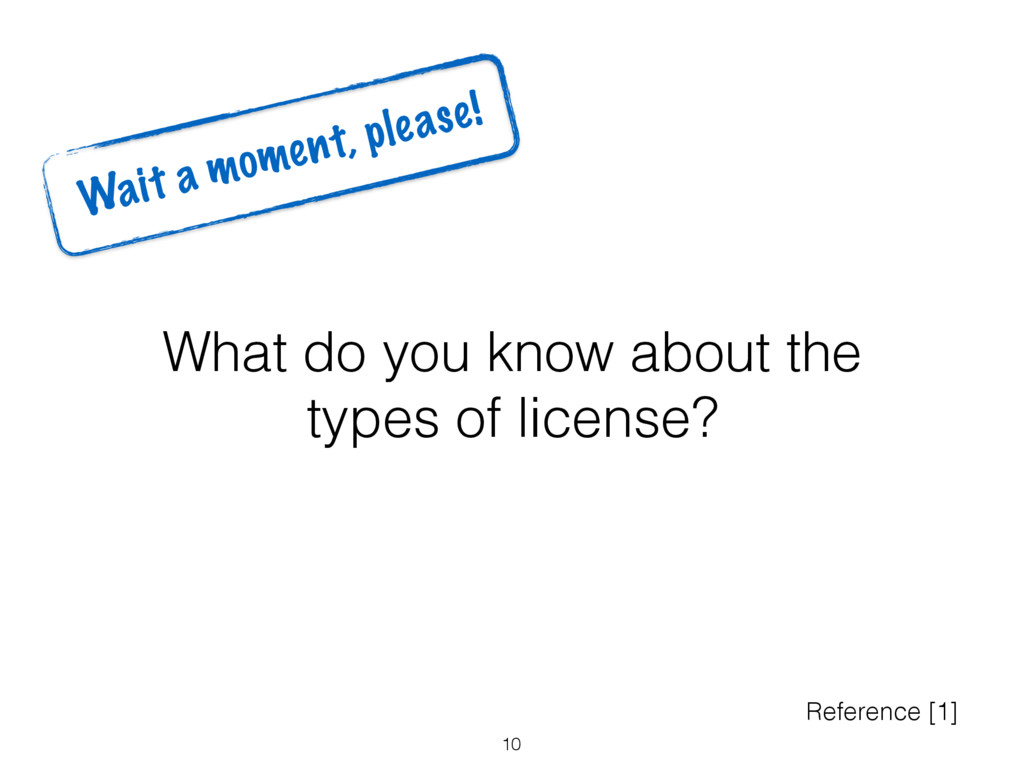 What do you know about the types of license? 10...