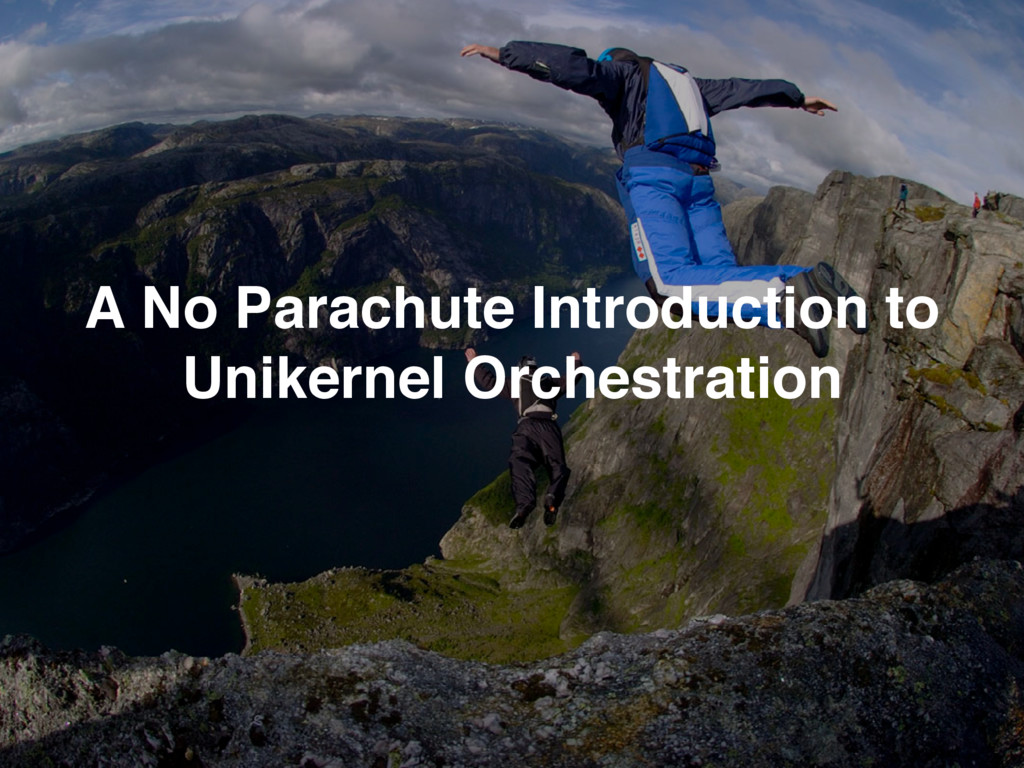 A No Parachute Introduction to Unikernel Orches...