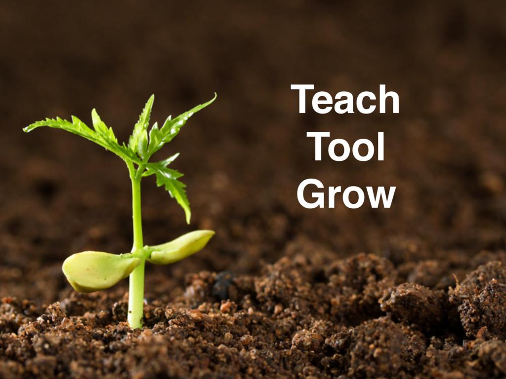 Teach Tool Grow