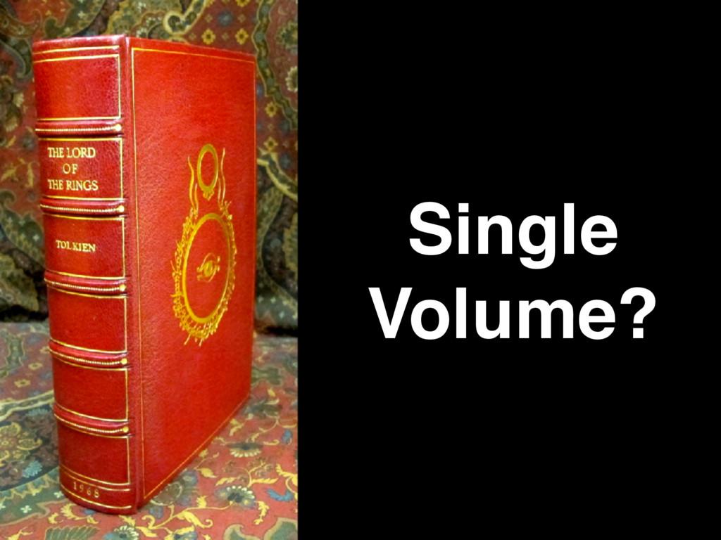 Single Volume?