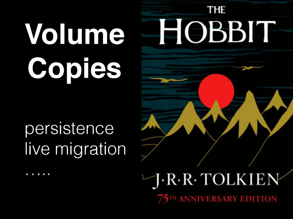 Volume Copies persistence live migration …..