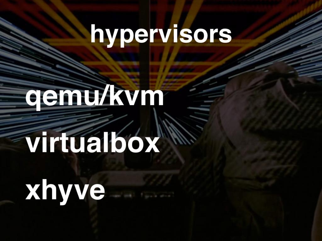 hypervisors qemu/kvm virtualbox xhyve