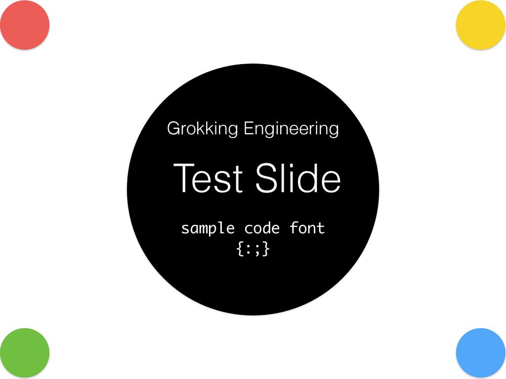 Test Slide sample code font {:;} Grokking Engin...