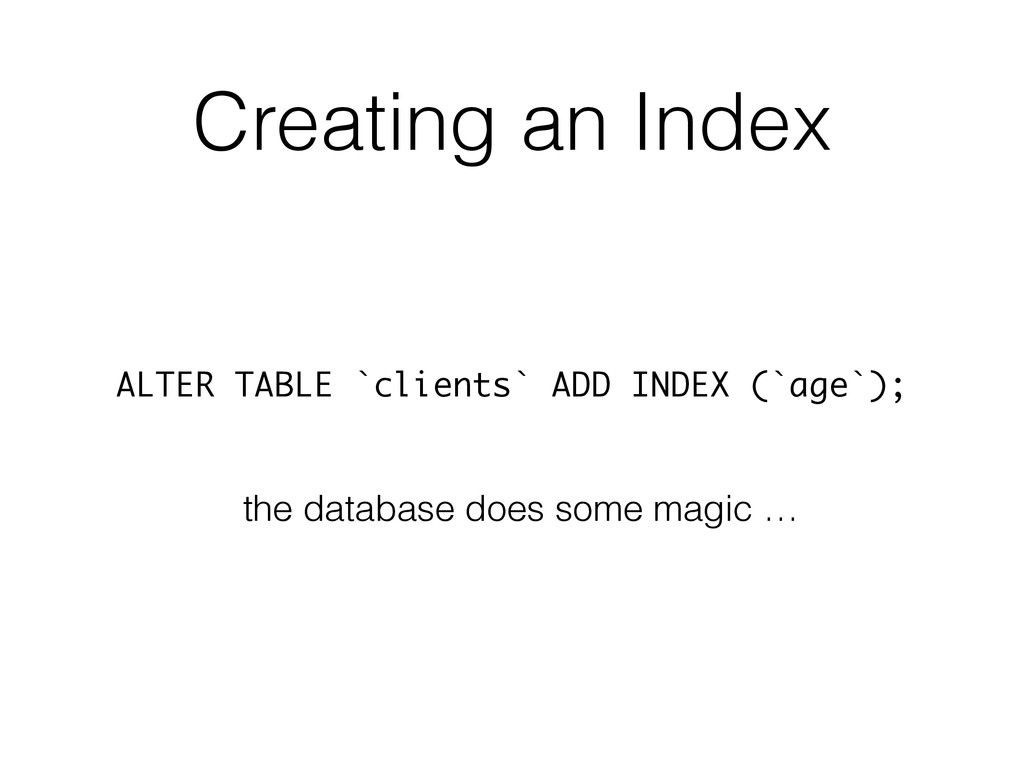 Creating an Index ALTER TABLE `clients` ADD IND...