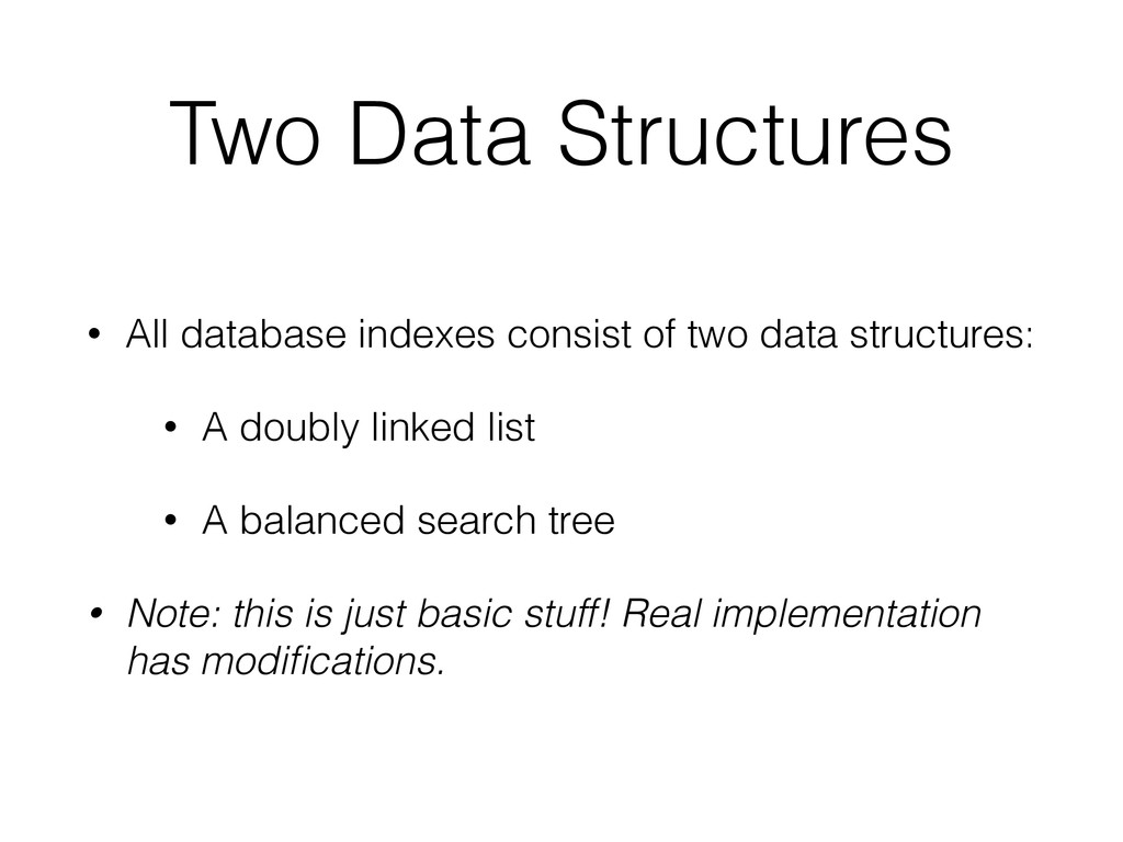 Two Data Structures • All database indexes cons...
