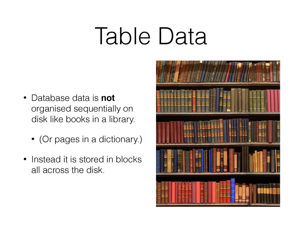 Table Data • Database data is not organised seq...