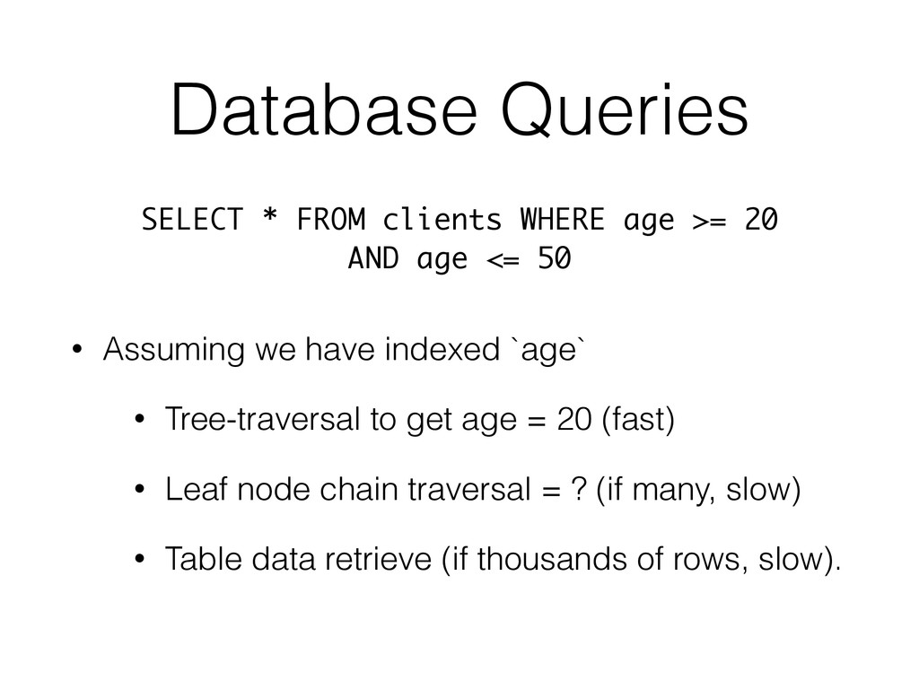 Database Queries • Assuming we have indexed `ag...