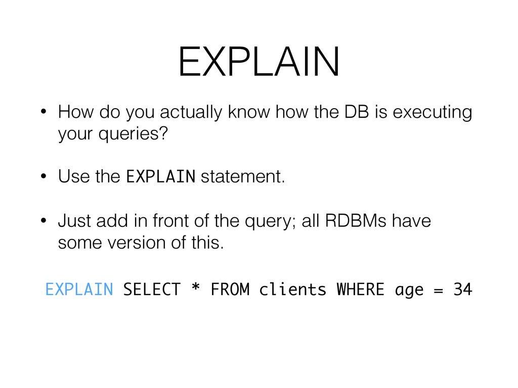EXPLAIN • How do you actually know how the DB i...