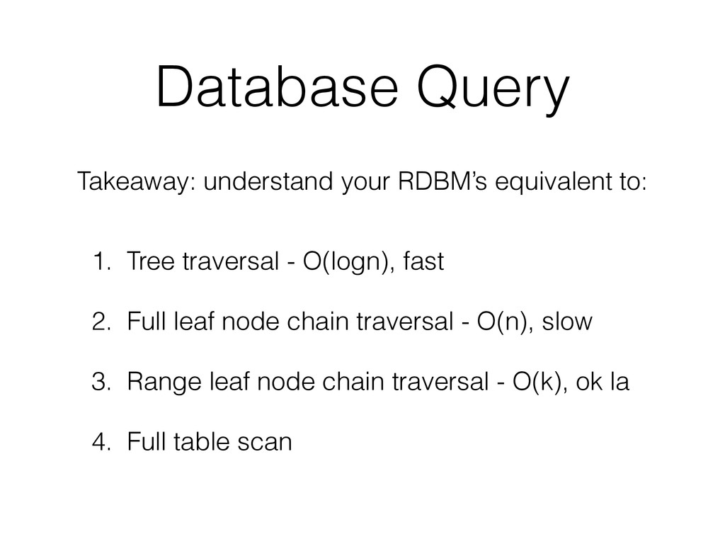 Database Query 1. Tree traversal - O(logn), fas...