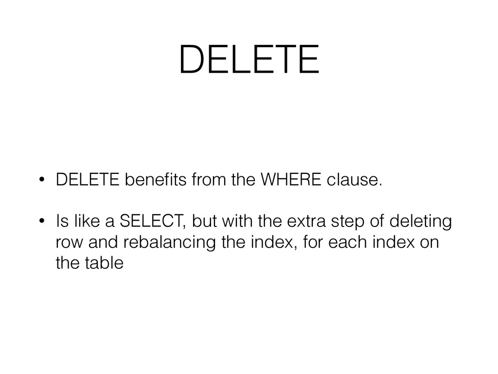 DELETE • DELETE benefits from the WHERE clause. ...