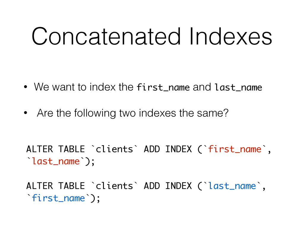 Concatenated Indexes • We want to index the fir...
