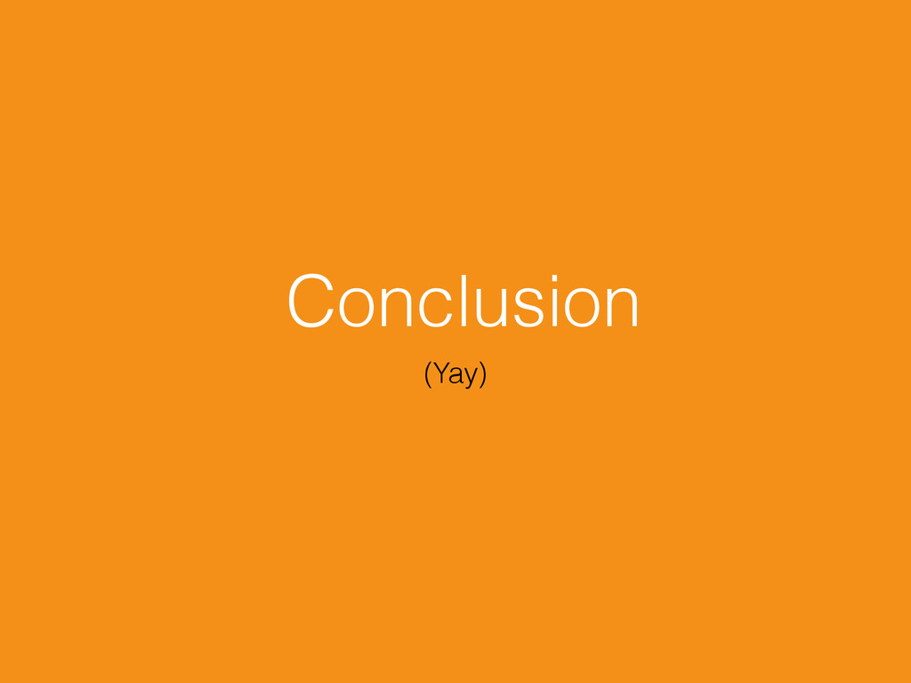 Conclusion (Yay)