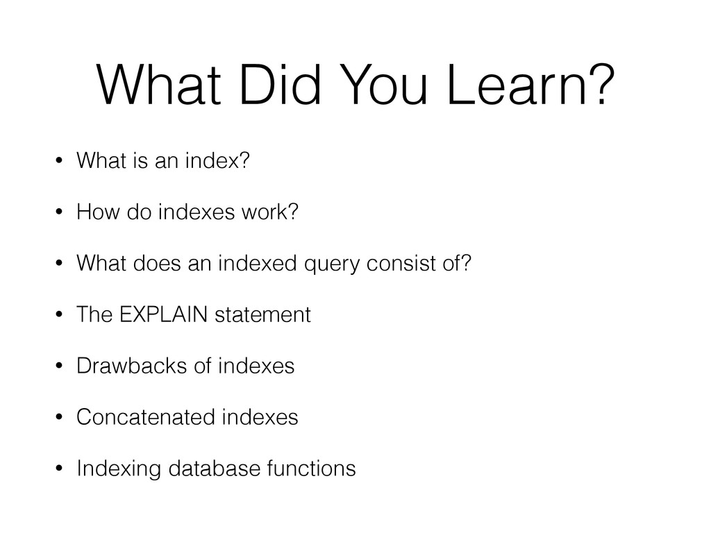 What Did You Learn? • What is an index? • How d...
