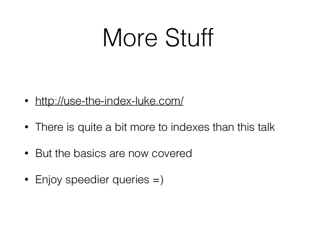 More Stuff • http://use-the-index-luke.com/ • T...