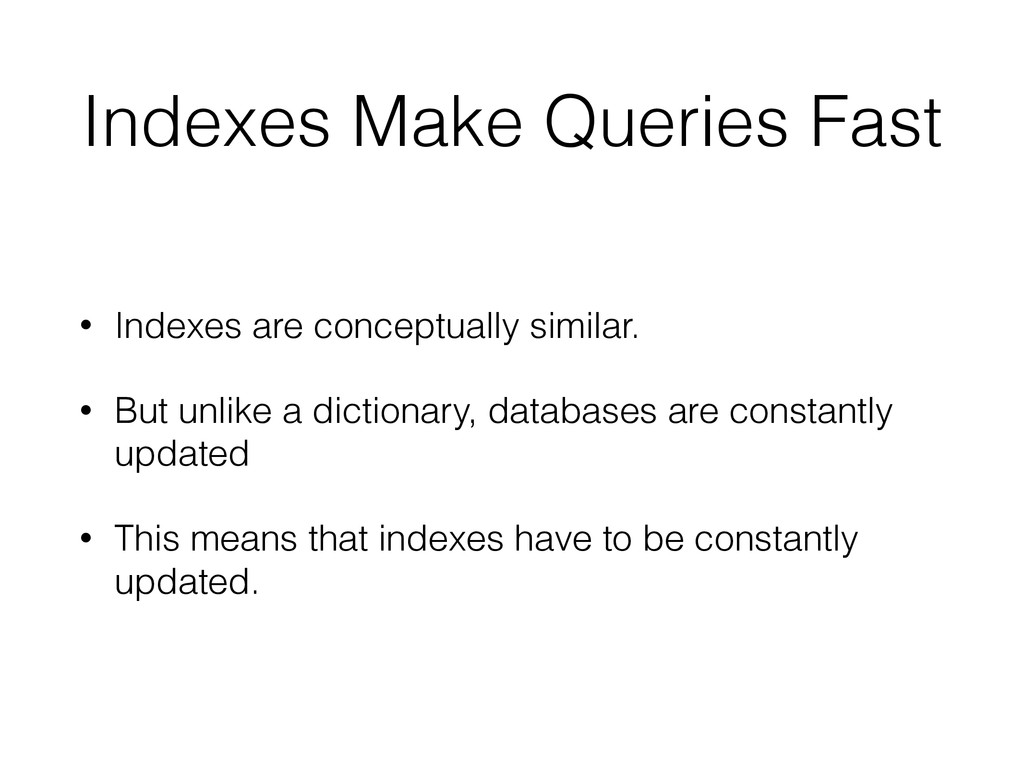 Indexes Make Queries Fast • Indexes are concept...