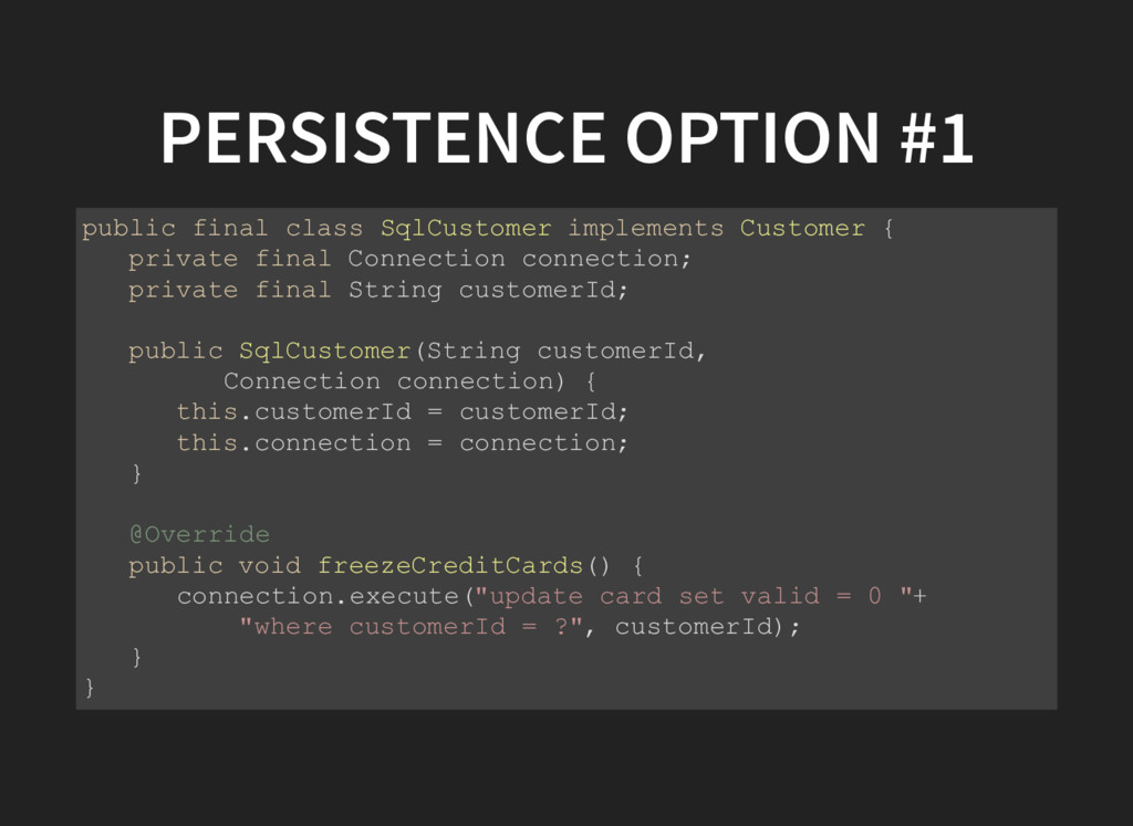 PERSISTENCE OPTION #1 public final class SqlCus...