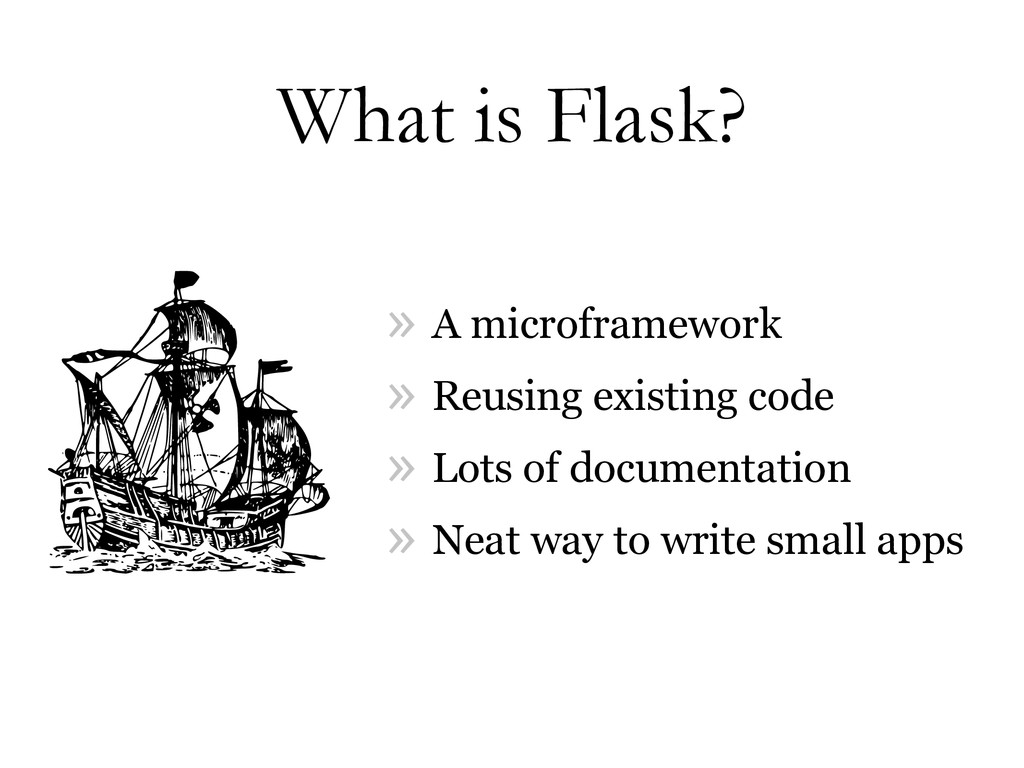 What is Flask? » A microframework » Reusing exi...