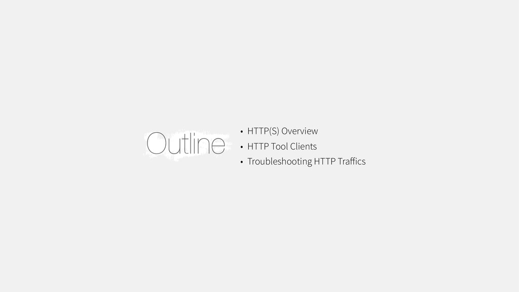 • HTTP(S) Overview • HTTP Tool Clients • Troubl...