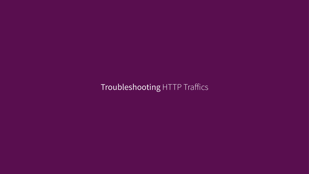 Troubleshooting HTTP Traffics