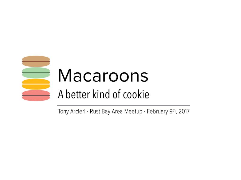 Macaroons A better kind of cookie Tony Arcieri ...
