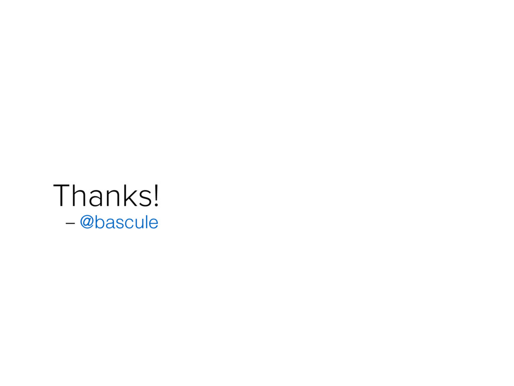 Thanks! – @bascule
