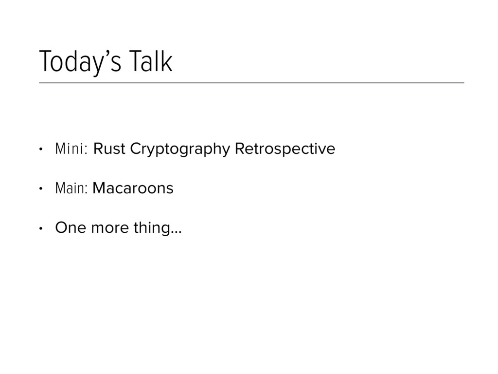 Today's Talk • Mini: Rust Cryptography Retrospe...