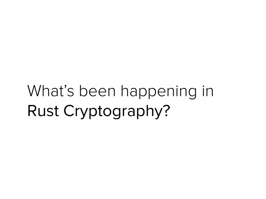 What's been happening in Rust Cryptography?