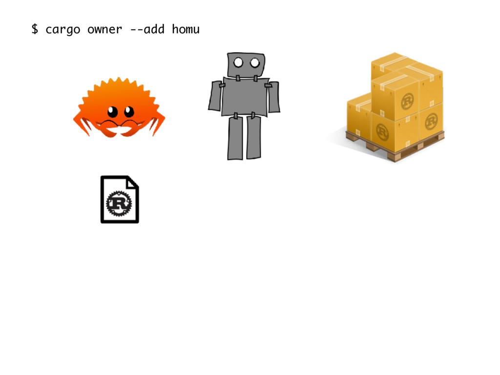 $ cargo owner --add homu