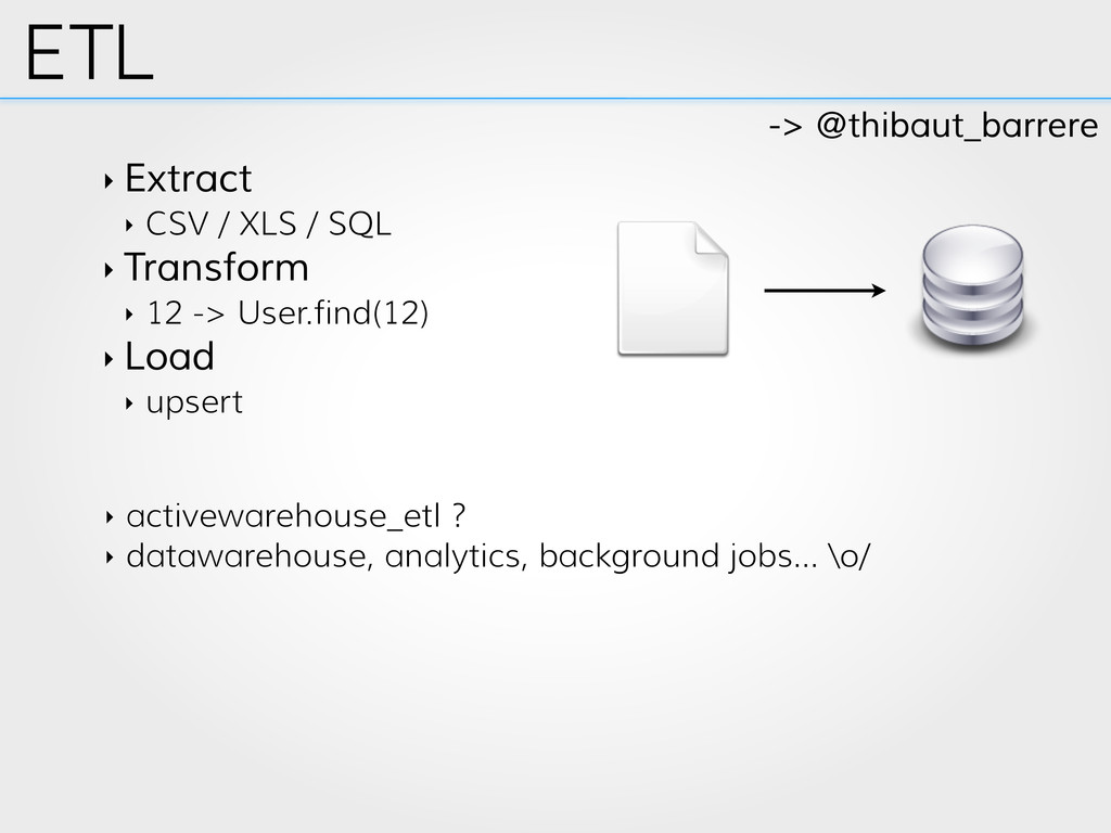 ETL ‣ Extract ‣ CSV / XLS / SQL ‣ Transform ‣ 1...