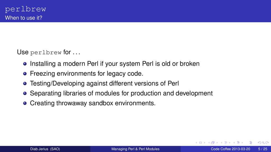 perlbrew When to use it? Use perlbrew for . . ....