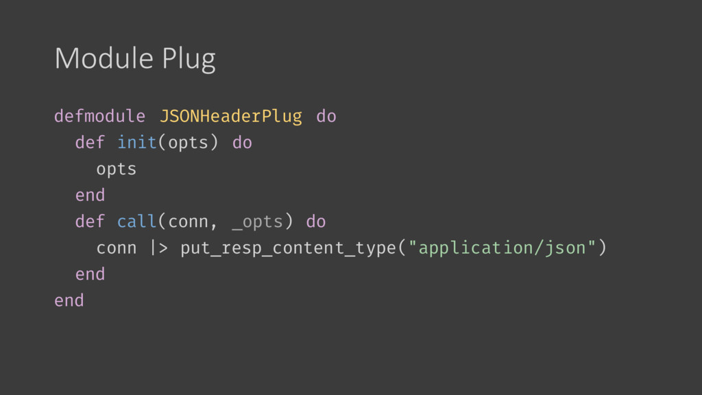 Module Plug defmodule JSONHeaderPlug do def ini...