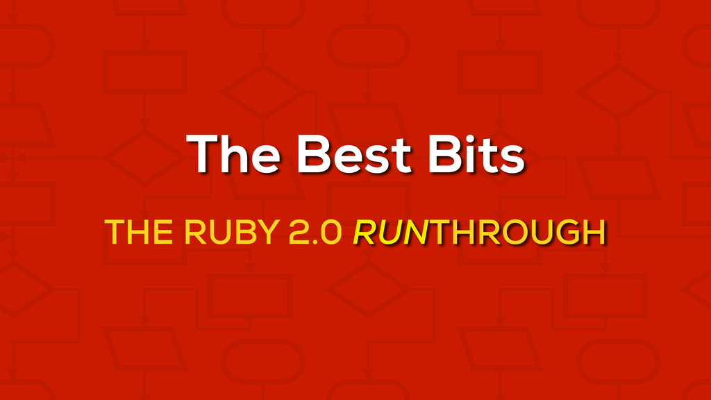 The Best Bits THE RUBY 2.0 RUNTHROUGH