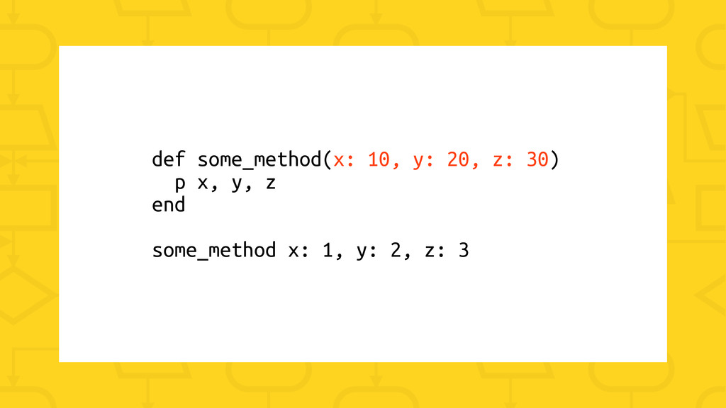 def some_method(x: 10, y: 20, z: 30) p x, y, z ...