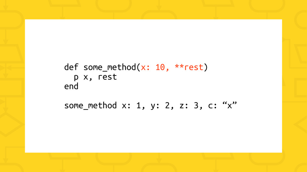 def some_method(x: 10, **rest) p x, rest end so...