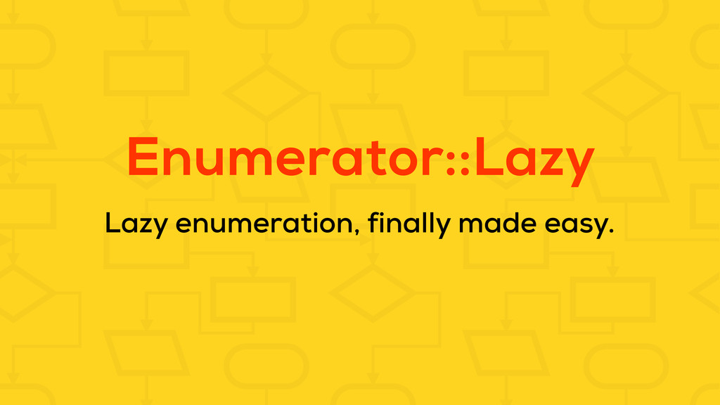 Enumerator::Lazy Lazy enumeration, finally made...