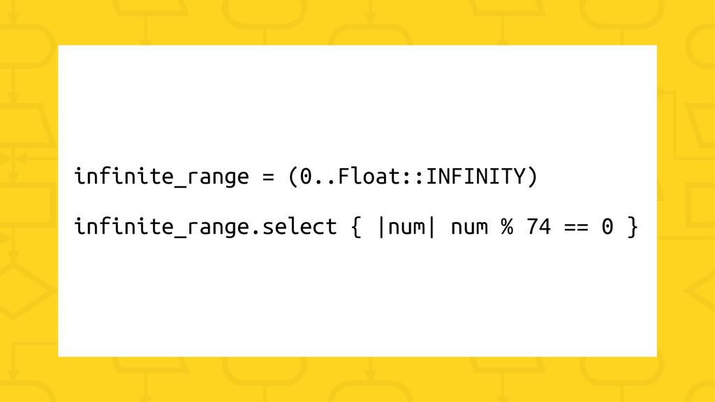 infinite_range = (0..Float::INFINITY) infinite_...