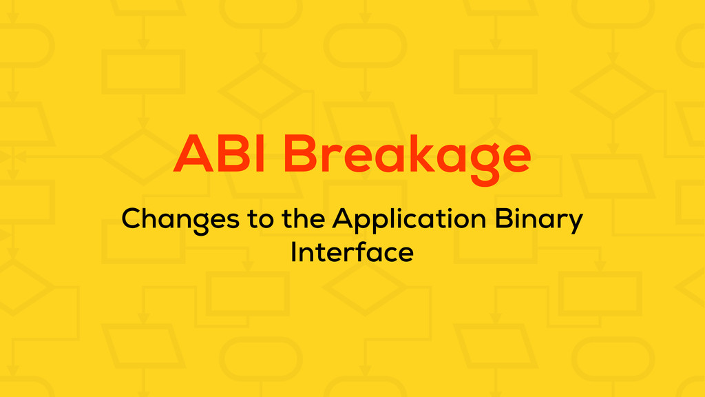 ABI Breakage Changes to the Application Binary ...