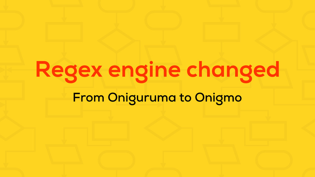 Regex engine changed From Oniguruma to Onigmo