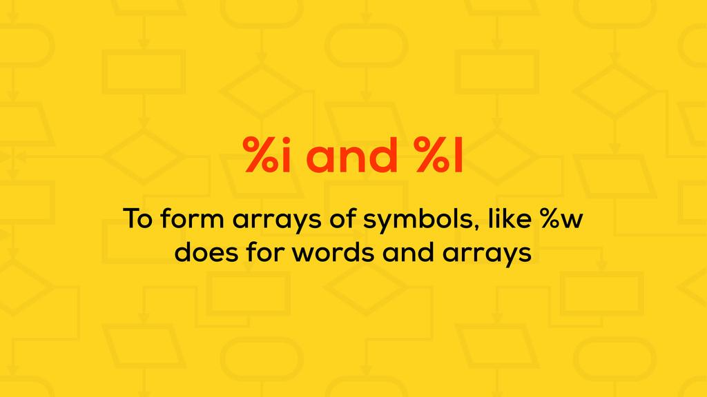 %i and %I To form arrays of symbols, like %w do...