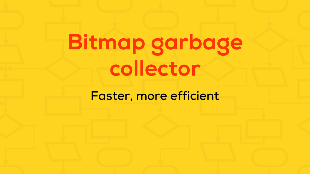 Bitmap garbage collector Faster, more efficient