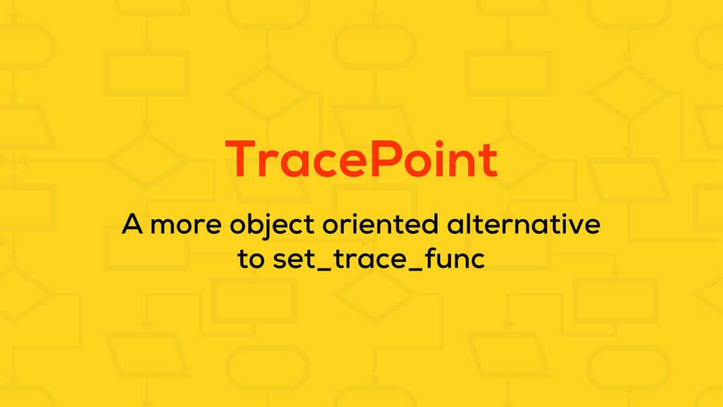 TracePoint A more object oriented alternative t...